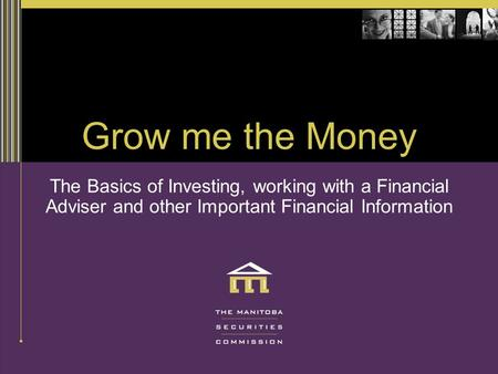 Grow me the Money The Basics of Investing, working with a Financial Adviser and other Important Financial Information.
