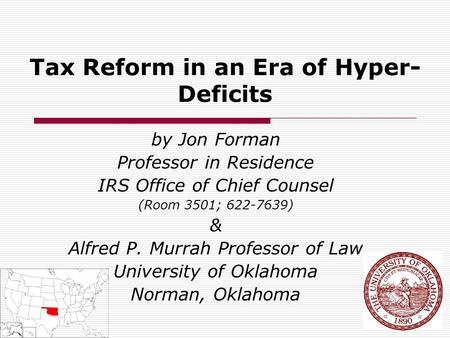 Tax Reform in an Era of Hyper- Deficits by Jon Forman Professor in Residence IRS Office of Chief Counsel (Room 3501; 622-7639) & Alfred P. Murrah Professor.