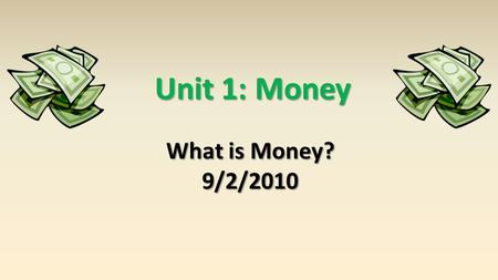 Unit 1: Money What is Money? 9/2/2010. Why Trade? Adam Smith detailed the benefits of specialization and division of labor in his book The Wealth of Nations.