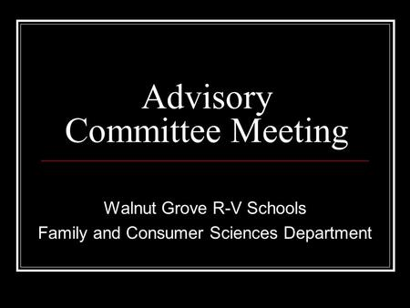 Advisory Committee Meeting Walnut Grove R-V Schools Family and Consumer Sciences Department.