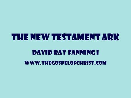 THE NEW TESTAMENT ARK David Ray Fanning I www.thegospelofchrist.com.