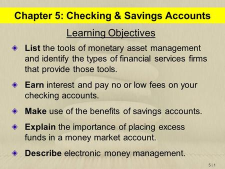 5 | 1 Learning Objectives List the tools of monetary asset management and identify the types of financial services firms that provide those tools. Earn.