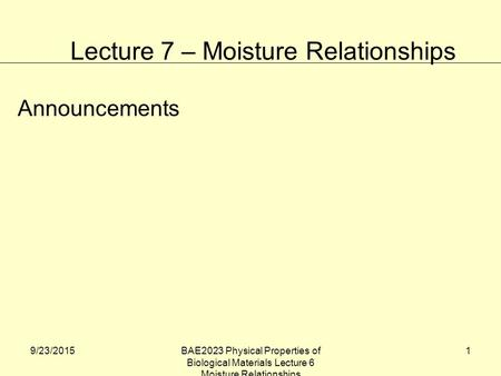 9/23/2015BAE2023 Physical Properties of Biological Materials Lecture 6 Moisture Relationships 1 Announcements Lecture 7 – Moisture Relationships.