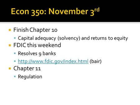  Finish Chapter 10  Capital adequacy (solvency) and returns to equity  FDIC this weekend  Resolves 9 banks   (bair)