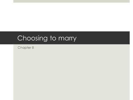 Choosing to marry Chapter 8. The ability to give and receive love  The ability to give and receive love is vital  Willing to commit yourself to help.