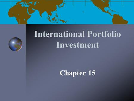 International Portfolio Investment Chapter 15. Lecture Objectives International Correlation Structure and Risk Diversification Optimal International Portfolio.