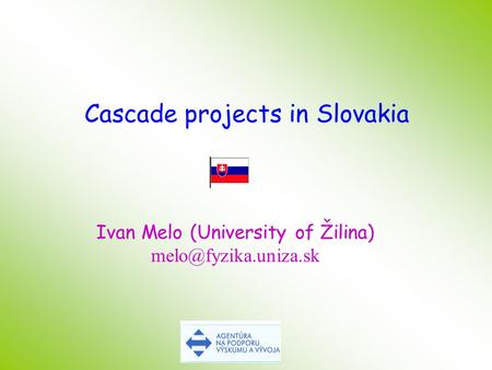 Ivan Melo (University of Žilina) Cascade projects in Slovakia.