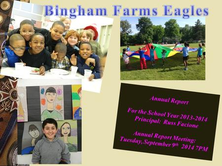 Annual Report For the School Year 2013-2014 Principal: Russ Facione Annual Report Meeting: Tuesday, September 9 th 2014 7PM.