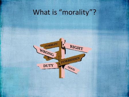 "What is ""morality""?. Morality and the Law To distinguish between morality and the law To reflect on the relationship between morality and the law To evaluate."
