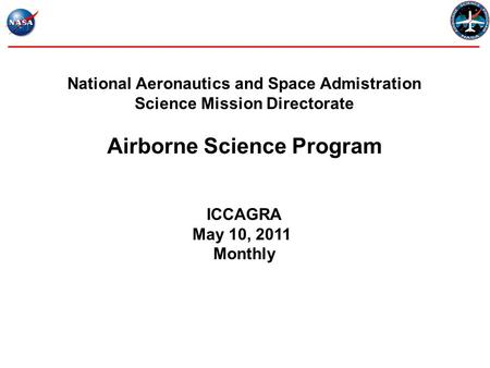 National Aeronautics and Space Admistration Science Mission Directorate Airborne Science Program ICCAGRA May 10, 2011 Monthly.