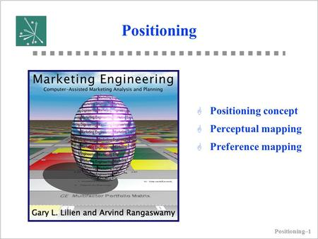 Positioning–1 Positioning G Positioning concept G Perceptual mapping G Preference mapping.
