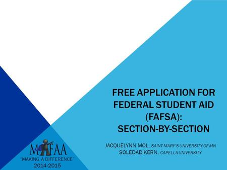 "FREE APPLICATION FOR FEDERAL STUDENT AID (FAFSA): SECTION-BY-SECTION JACQUELYNN MOL, SAINT MARY'S UNIVERSITY OF MN SOLEDAD KERN, CAPELLA UNIVERSITY ""MAKING."