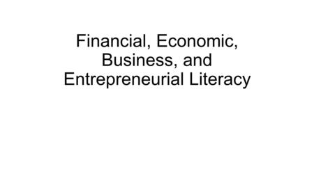 Financial, Economic, Business, and Entrepreneurial Literacy.