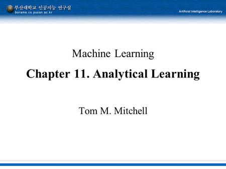 Machine Learning Chapter 11. Analytical Learning Tom M. Mitchell.