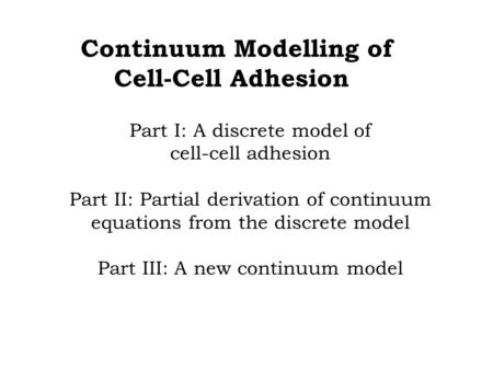 Part I: A discrete model of cell-cell adhesion Part II: Partial derivation of continuum equations from the discrete model Part III: A new continuum model.
