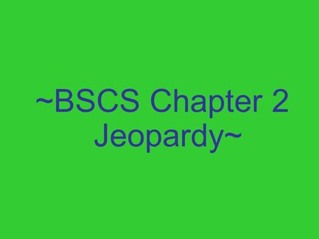 ~BSCS Chapter 2 Jeopardy~. DensityPhysical Properties and Changes Words, Words, Words Chemical Properties and Changes Miscellaneous 10 20 30 40 50.