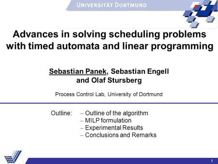 1 Outline:  Outline of the algorithm  MILP formulation  Experimental Results  Conclusions and Remarks Advances in solving scheduling problems with.
