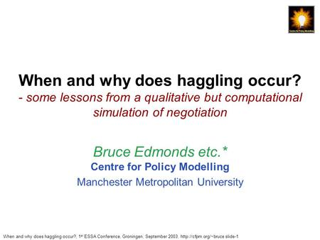 When and why does haggling occur?, 1 st ESSA Conference, Groningen, September 2003,  slide-1 When and why does haggling occur? -