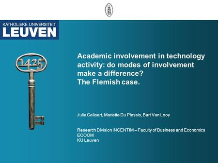 Academic involvement in technology activity: do modes of involvement make a difference? The Flemish case. Julie Callaert, Mariette Du Plessis, Bart Van.
