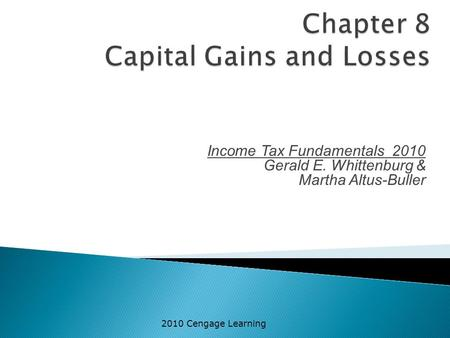 Income Tax Fundamentals 2010 Gerald E. Whittenburg & Martha Altus-Buller 2010 Cengage Learning.