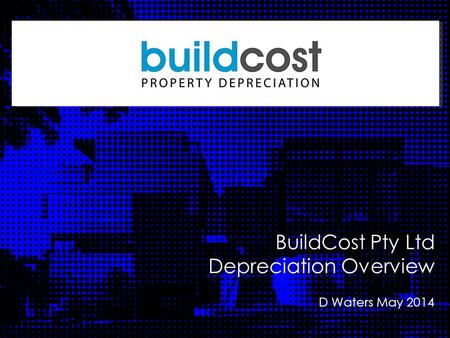 Division Heading BuildCost Pty Ltd Depreciation Overview D Waters May 2014.