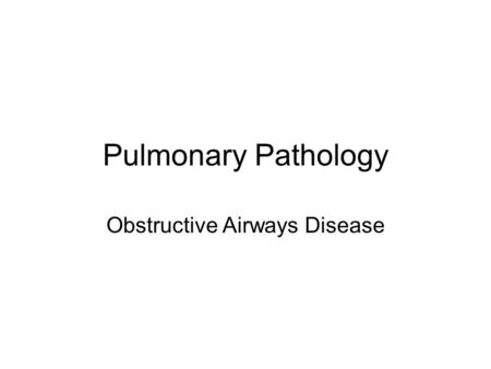 Pulmonary Pathology Obstructive Airways Disease. Respiratory disease Pulmonary diseases (especially infective) together with gastrointestinal infection.