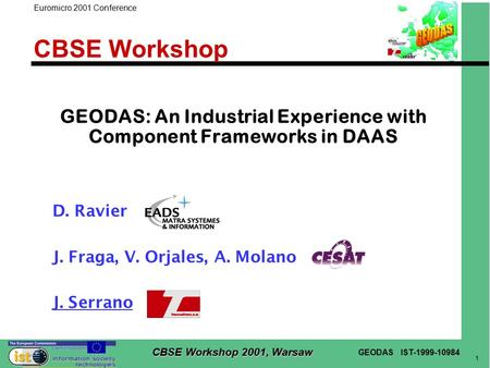 GEODAS IST-1999-10984 1 CBSE Workshop 2001, Warsaw Euromicro 2001 Conference CBSE Workshop GEODAS: An Industrial Experience with Component Frameworks in.