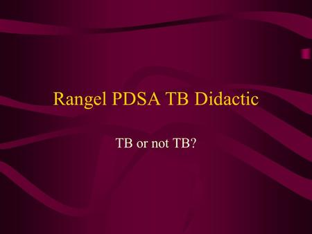 Rangel PDSA TB Didactic TB or not TB?. AIM Statement In order to improve care at the Charles Rangel Clinic, we will implement a tuberculosis screening.