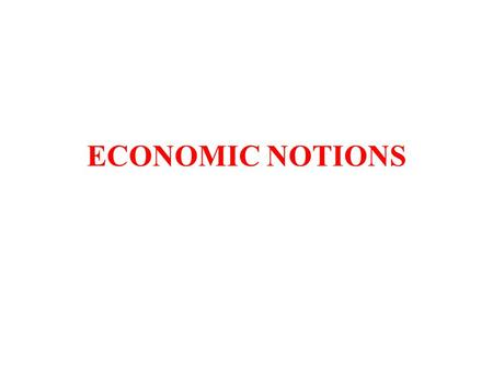 ECONOMIC NOTIONS. Economics and Macroeconomics Macroeconomic environment -decissions of economic units: what, how, to whom, when -maximization: of utility,