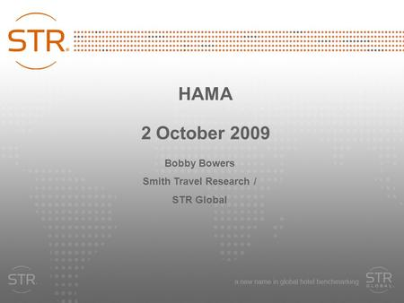 HAMA 2 October 2009 Bobby Bowers Smith Travel Research / STR Global.