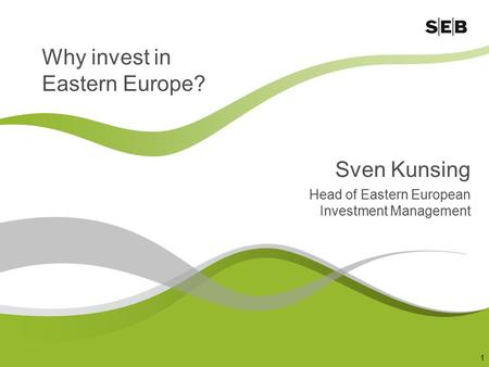 1 Why invest in Eastern Europe? Sven Kunsing Head of Eastern European Investment Management.