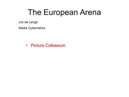 The European Arena Jos de Lange Media Cybernetics Picture Colloseum.