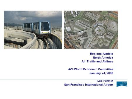 Regional Update North America Air Traffic and Airlines ACI World Economic Committee January 24, 2008 Leo Fermin San Francisco International Airport.