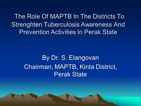 The Role Of MAPTB In The Districts To Strenghten Tuberculosis Awareness And Prevention Activities In Perak State The Role Of MAPTB In The Districts To.
