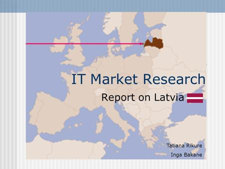 IT Market Research Report on Latvia Tatiana Rikure Inga Bakane.