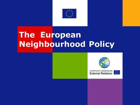 The European Neighbourhood Policy. The EU and its neighbours.