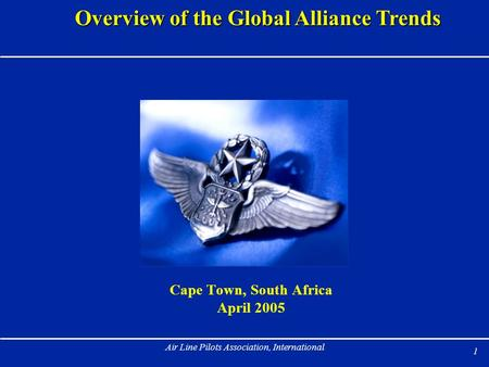 1 Air Line Pilots Association, International Overview of the Global Alliance Trends Cape Town, South Africa April 2005.