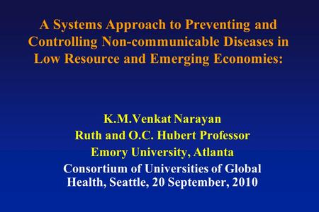 A Systems Approach to Preventing and Controlling Non-communicable Diseases in Low Resource and Emerging Economies: K.M.Venkat Narayan Ruth and O.C. Hubert.