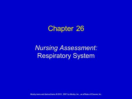 1 Mosby items and derived items © 2011, 2007 by Mosby, Inc., an affiliate of Elsevier, Inc. Nursing Assessment: Respiratory System Chapter 26.