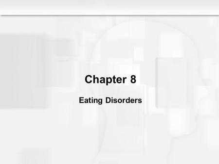 Chapter 8 Eating Disorders. Eating Disorders: An Overview  Two Major Types of DSM-IV Eating Disorders  Anorexia nervosa and bulimia nervosa  Severe.