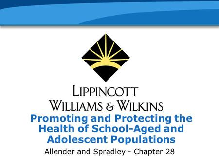 Promoting and Protecting the Health of School-Aged and Adolescent Populations Allender and Spradley - Chapter 28.