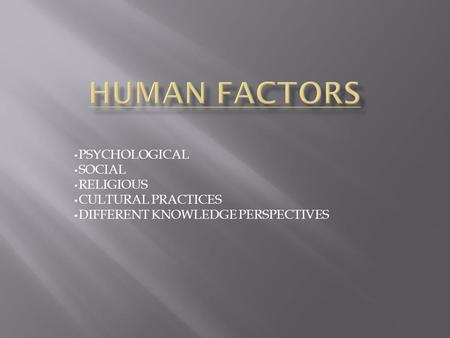 PSYCHOLOGICAL SOCIAL RELIGIOUS CULTURAL PRACTICES DIFFERENT KNOWLEDGE PERSPECTIVES.