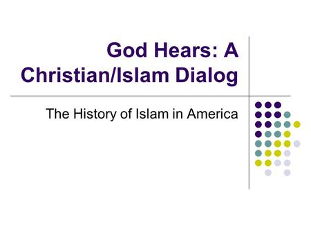 God Hears: A Christian/Islam Dialog The History of Islam in America.