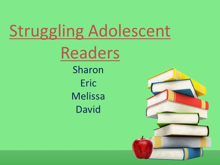 Struggling Adolescent Readers Sharon Eric Melissa David.