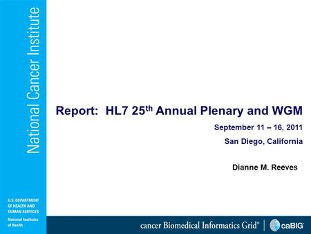 1 Dianne M. Reeves Report: HL7 25 th Annual Plenary and WGM September 11 – 16, 2011 San Diego, California.