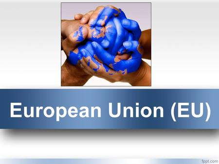 European Union (EU). The European Union was established in 1993. What does union mean? Why would European countries want a union?