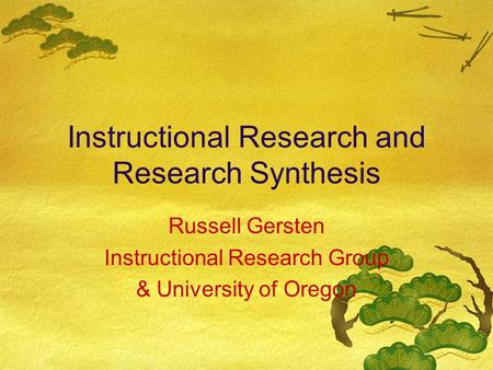 Instructional Research and Research Synthesis Russell Gersten Instructional Research Group & University of Oregon.