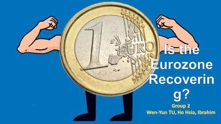 1. GDP Growth of Eurozone Double-dip recession 2015Q1Q2Q3Q4 Year average Growth rate of GDP 0.4% 0.5% 1.4% 2.