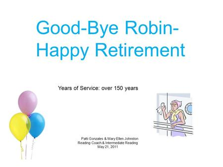 Good-Bye Robin- Happy Retirement Years of Service: over 150 years