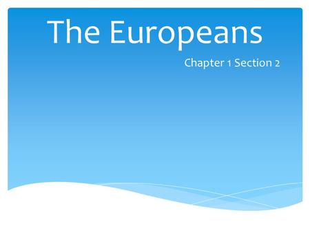 The Europeans Chapter 1 Section 2.  Largely based on agriculture  More food = Cheaper food = More people  Cities were growing rapidly as a result Europe's.
